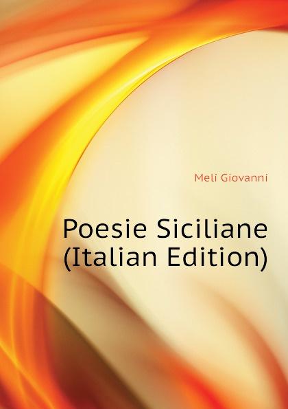 Meli Giovanni Poesie Siciliane (Italian Edition) giovanni meli massime e giudizi italian edition