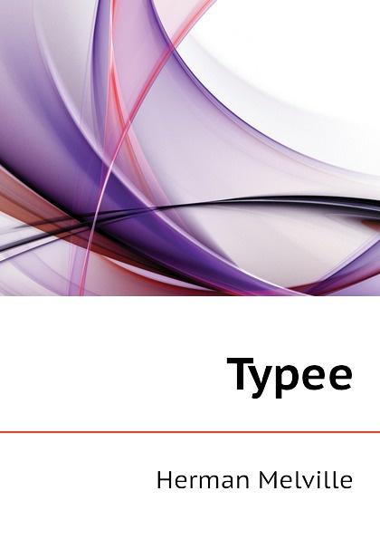 Melville Herman Typee melville h typee isbn 9785521074570