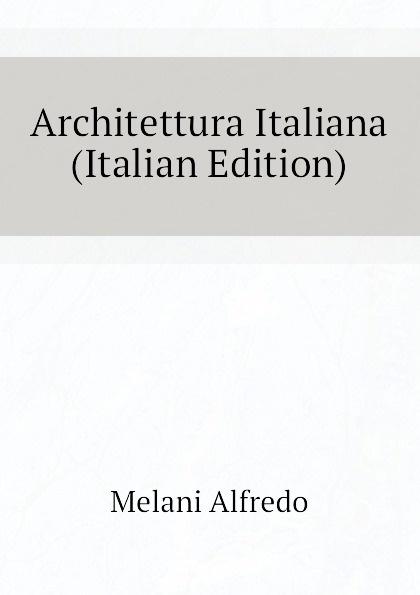 Melani Alfredo Architettura Italiana (Italian Edition) платье melani