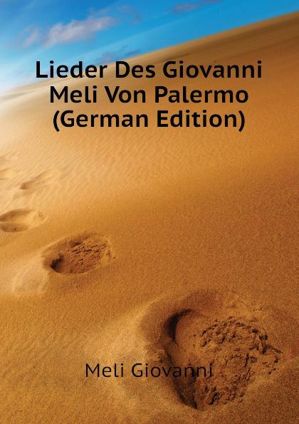 Meli Giovanni Lieder Des Giovanni Meli Von Palermo (German Edition) meli giovanni poesi siciliane italian edition