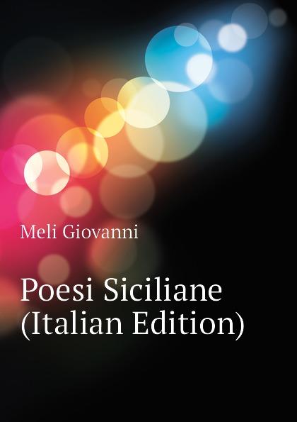 Meli Giovanni Poesi Siciliane (Italian Edition) giovanni meli massime e giudizi italian edition