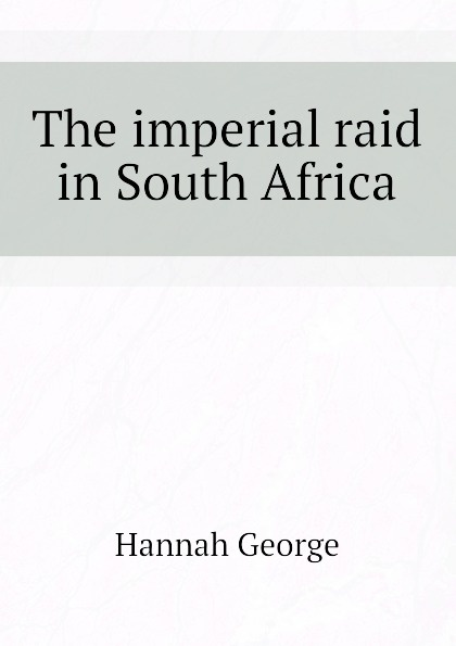 Hannah George The imperial raid in South Africa
