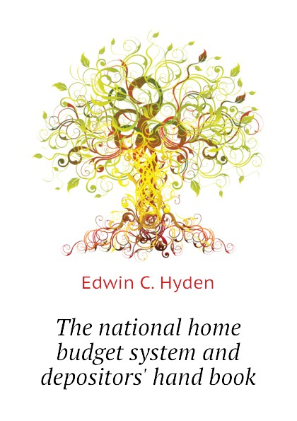 Edwin C. Hyden The national home budget system and depositors hand book