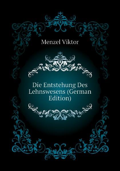 Menzel Viktor Die Entstehung Des Lehnswesens (German Edition) кресло руководителя тайпит fuga