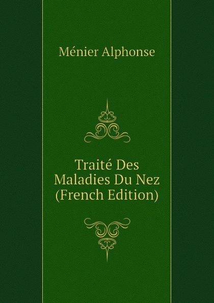 Ménier Alphonse Traite Des Maladies Du Nez (French Edition)