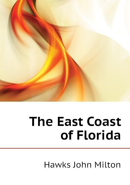 Hawks John Milton The East Coast of Florida