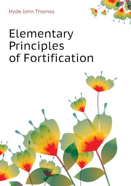 Hyde John Thomas Elementary Principles of Fortification thomas tredgold elementary principles of carpentry