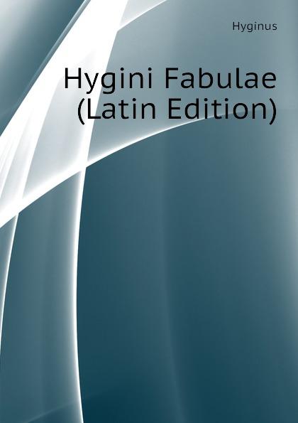 Hyginus Hygini Fabulae (Latin Edition) hyginus hygini gromatici liber de munitionibus castrorum latin edition