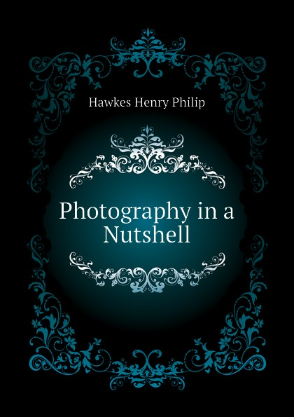 Hawkes Henry Philip Photography in a Nutshell nutshell