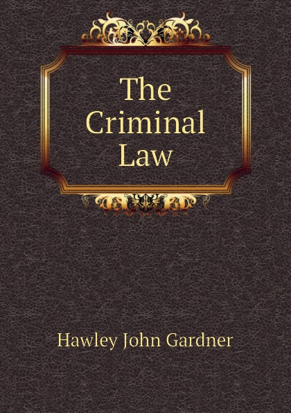 Hawley John Gardner The Criminal Law