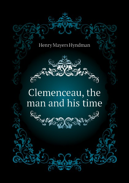 Hyndman H. M Clemenceau, the man and his time