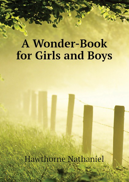 Hawthorne Nathaniel A Wonder-Book for Girls and Boys