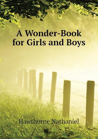 цена на Hawthorne Nathaniel A Wonder-Book for Girls and Boys