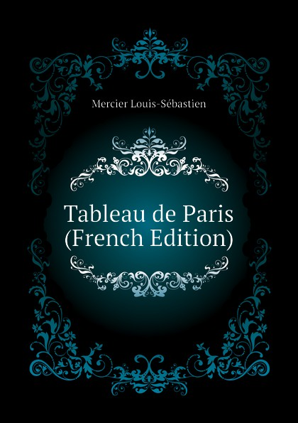 Mercier Louis-Sébastien Tableau de Paris (French Edition)