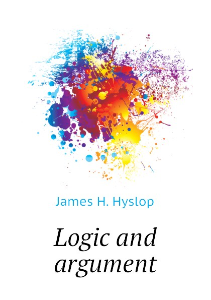 James H. Hyslop Logic and argument scott pratt l logic inquiry argument and order