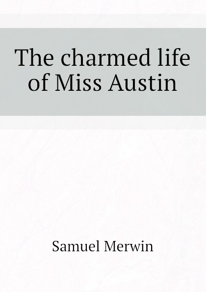 Merwin Samuel The charmed life of Miss Austin charmed