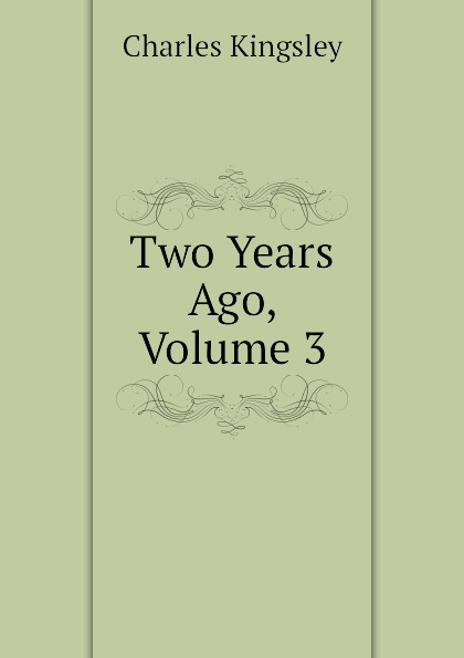Charles Kingsley Two Years Ago, Volume 3 charles kingsley two years ago volume ii