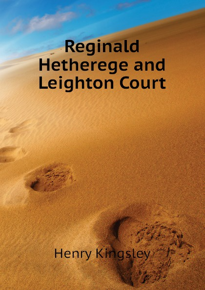 Kingsley Henry Reginald Hetherege and Leighton Court