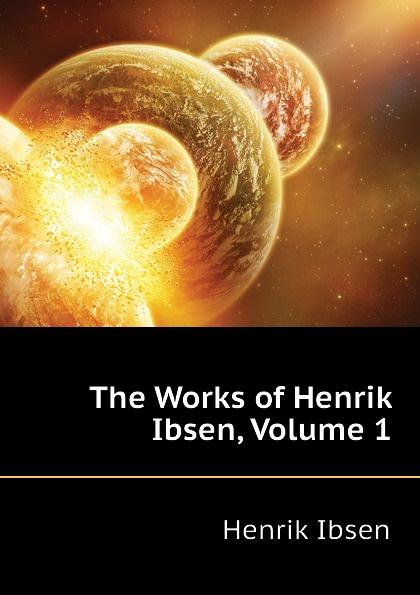 Henrik Ibsen The Works of Henrik Ibsen, Volume 1