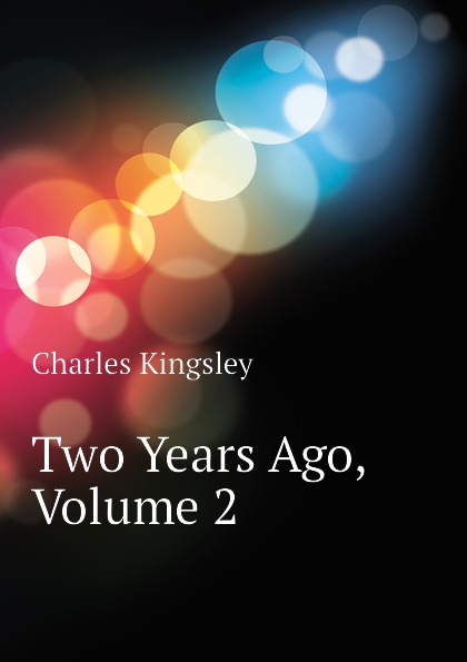 Charles Kingsley Two Years Ago, Volume 2 charles kingsley two years ago volume ii