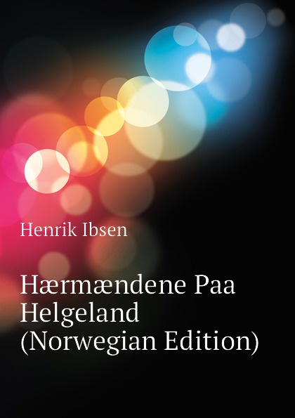 Henrik Ibsen Haermaendene Paa Helgeland (Norwegian Edition) jæger henrik bernhard en gammel kjaerlighedshistorie norwegian edition