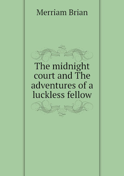 Merriam Brian The midnight court and The adventures of a luckless fellow