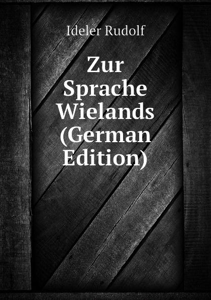 Ideler Rudolf Zur Sprache Wielands (German Edition) kellner lorenz zur sprache christopher marlowes german edition