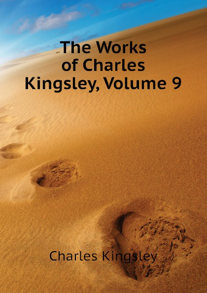Charles Kingsley The Works of Charles Kingsley, Volume 9 charles kingsley two years ago volume ii