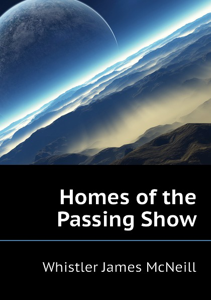 Whistler James McNeill Homes of the Passing Show цена