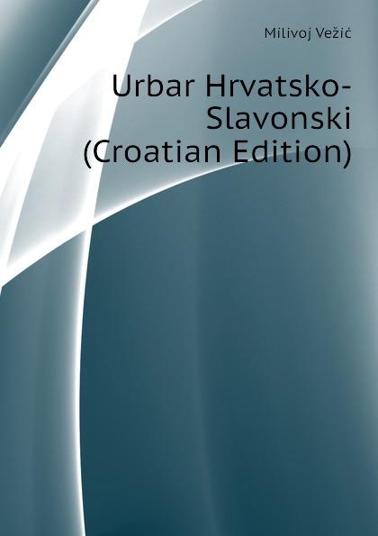 Urbar Hrvatsko-Slavonski (Croatian Edition) Эта книга — репринт оригинального...