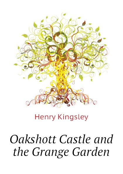 Kingsley Henry Oakshott Castle and the Grange Garden