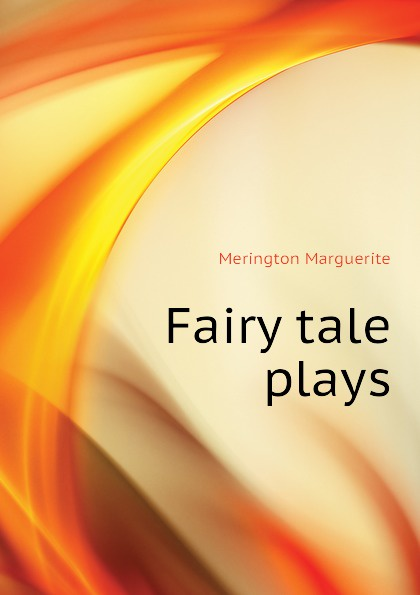 Merington Marguerite Fairy tale plays