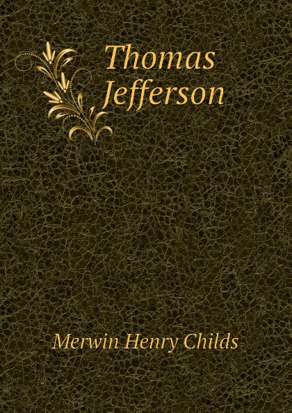 Merwin Henry Childs Thomas Jefferson
