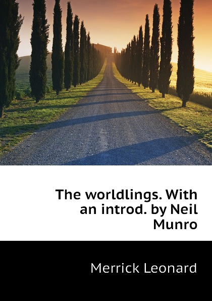 Leonard Merrick The worldlings. With an introd. by Neil Munro munro neil the daft days