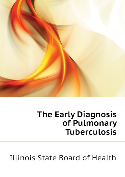 Illinois State Board of Health The Early Diagnosis of Pulmonary Tuberculosis недорго, оригинальная цена