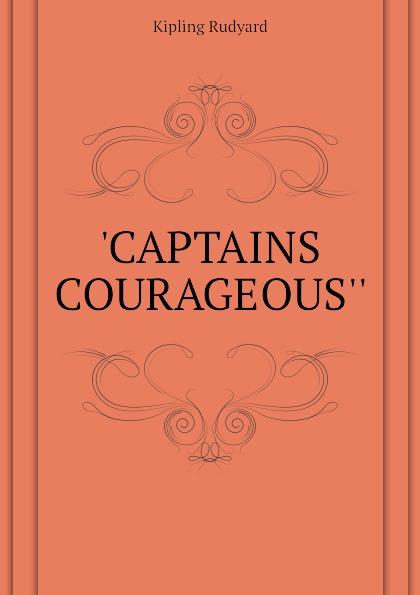 Джозеф Редьярд Киплинг CAPTAINS COURAGEOUS captains courageous