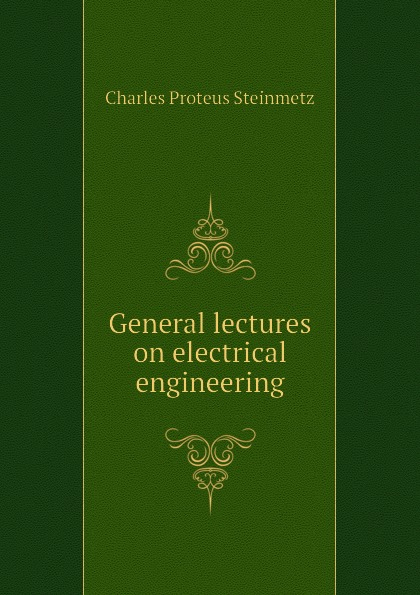 Charles Proteus Steinmetz General lectures on electrical engineering jerald pinto e quantitative investment analysis
