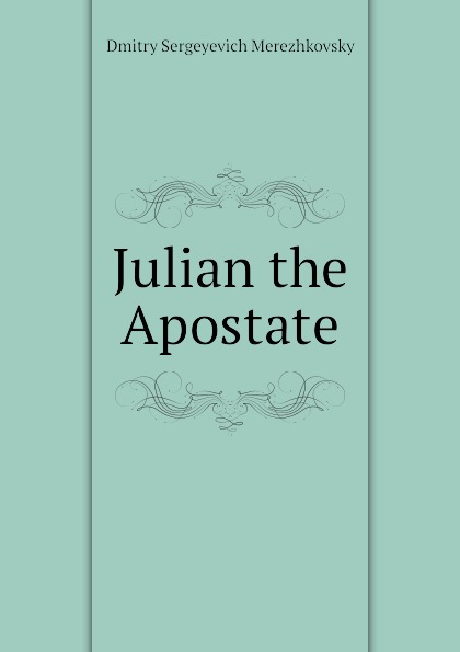 Дмитрий Сергеевич Мережковский Julian the Apostate