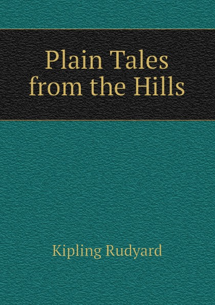 Джозеф Редьярд Киплинг Plain Tales from the Hills plain tales from the hills aziloth books