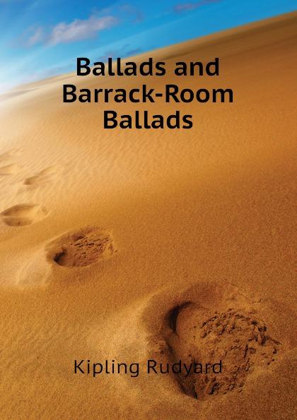Джозеф Редьярд Киплинг Ballads and Barrack-Room Ballads редьярд киплинг barrack room ballads