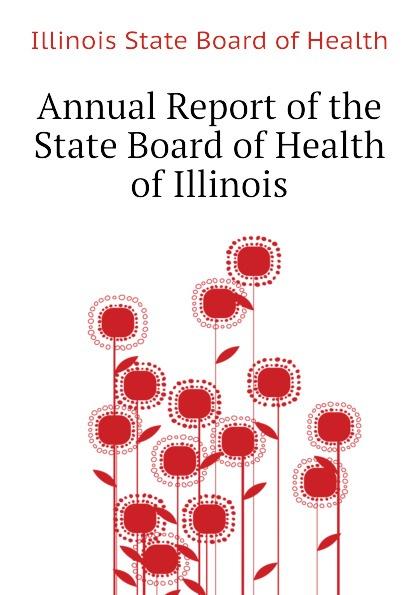 Illinois State Board of Health Annual Report of the State Board of Health of Illinois