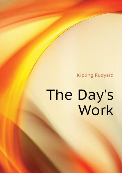 Джозеф Редьярд Киплинг The Days Work