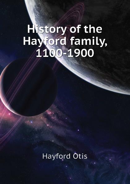 Hayford Otis History of the Hayford family, 1100-1900 недорго, оригинальная цена