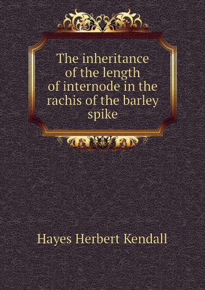 Hayes Herbert Kendall The inheritance of the length of internode in the rachis of the barley spike wl single joint volume potentiometer b50k b20k handle length 25mm rachis