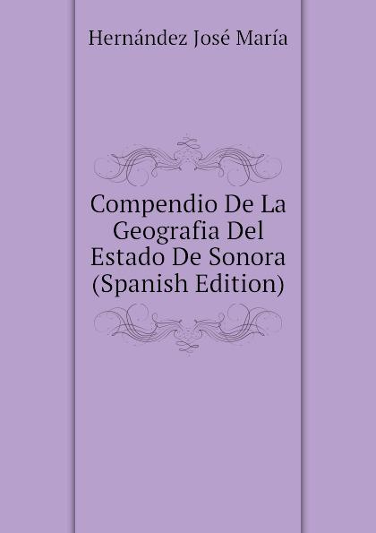 Hernández José María Compendio De La Geografia Del Estado De Sonora (Spanish Edition) стоимость