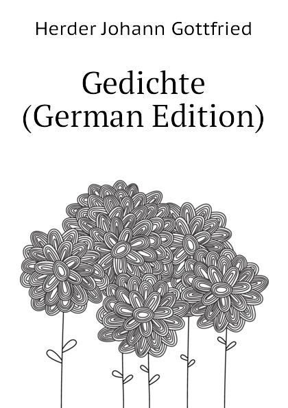 Herder Johann Gottfried Gedichte (German Edition) johann gottfried herder gedichte