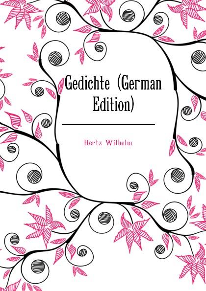 Hertz Wilhelm Gedichte (German Edition)
