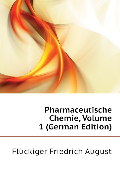 Flückiger Friedrich August Pharmaceutische Chemie, Volume 1 (German Edition) philipp lorenz geiger pharmaceutische mineralogie german edition