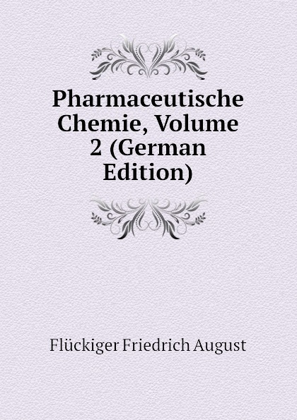 Flückiger Friedrich August Pharmaceutische Chemie, Volume 2 (German Edition) philipp lorenz geiger pharmaceutische mineralogie german edition