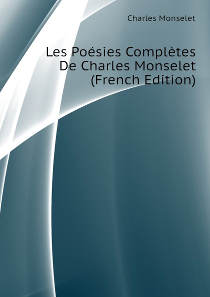 Monselet Charles Les Poesies Completes De Charles Monselet (French Edition)